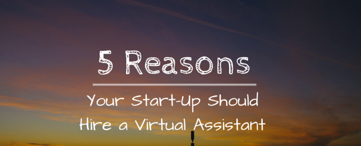 5-Reasons-Your-Start-Up-Should-Hire-a-Virtual-Assistant
